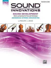 Sound Innovations for String Orchestra -- Sound Development (Advanced): Warm-up Exercises for Tone and Technique for Advanced String Orchestra ... Score) (Sound Innovations Series for Strings)
