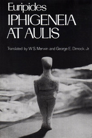 Iphigeneia at Aulis (Greek Tragedy in New Translations)
