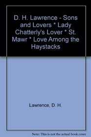 D. H. Lawrence - Sons and Lovers * Lady Chatterly's Lover * St. Mawr * Love Among the Haystacks