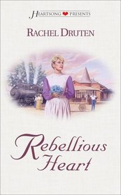 Rebellious Heart (Heartsong Presents, # 363)