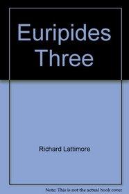 Euripides Three