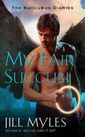 My Fair Succubi (Succubus Diaries, Bk 3)