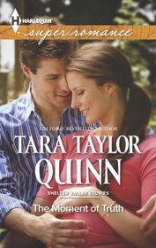 The Moment of Truth (Shelter Valley Stories, Bk 15) (Harlequin Superromance, No 1889)