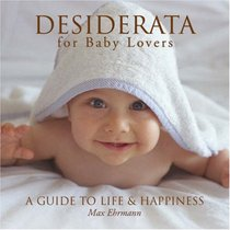 Desiderata for Baby Lovers: A Guide to Life & Happiness