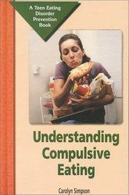 Understanding Compulsive Eating: A Teen Eating Disorder Prevention Book (Teen Eating Disorder Prevention Book)