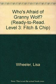 Who's Afraid of Granny Wolf? (Ready-to-Read. Level 3: Fitch & Chip)