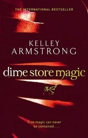 Dime Store Magic. Kelley Armstrong (Women of the Otherworld 3)