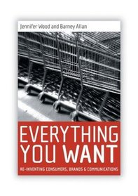 Everything You Want: Understanding consumers, brands and communications