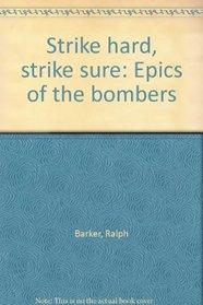 Strike hard, strike sure: Epics of the bombers