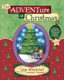 The ADVENTure of Christmas : Helping Children Find Jesus in our Holiday Traditions