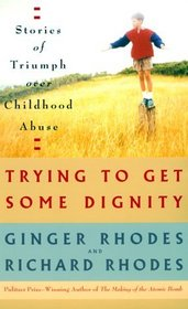 Trying to Get Some Dignity : Stories of Triumph over Childhood Abuse