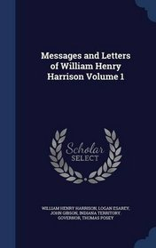 Messages and Letters of William Henry Harrison Volume 1