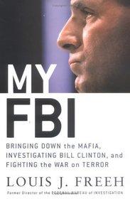 My FBI : Bringing Down the Mafia, Investigating Bill Clinton, and Fighting the War on Terror