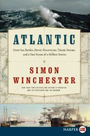 Atlantic : Great Sea Battles, Heroic Discoveries, Titanic Storms, and a Vast Ocean of a Million Stories (Larger Print)