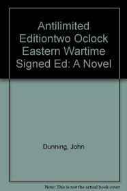 Antilimited Editiontwo Oclock Eastern Wartime  Signed Ed : A Novel
