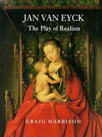 Jan van Eyck : The Play of Realism