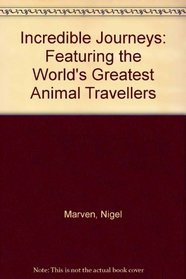 Incredible Journeys: Featuring the World's Greatest Animal Travellers