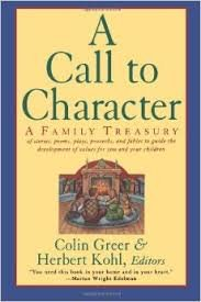 A Call to Character: A Family Treasury of Stories, Poems, Plays, Proverbs, and Fables to Guide the Development of Values for You and Your Children