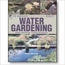 Water Gardening: Design, Construction, Planting, Maintenance (The American Horti