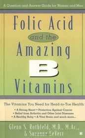 Folic Acid and the Amazing B Vitamins: A Question-And-Answer Guide for Women and Men