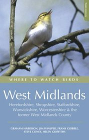 Where to Watch Birds: West Midlands Herefordshire, Shropshire, Staffordshire, Warwickshire, Worcestershire and the Former West Midlands