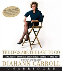 The Legs Are the Last to Go CD: Aging, Acting, Marrying, Mothering, and Everything Else I Learned Along the Way