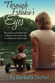 Through Frankie's Eyes: One Woman's Journey to Her Authentic Self, and the Dog on Wheels Who Led the Way
