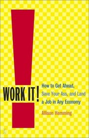 Work It! How to Get Ahead, Save Your Ass, and Land a Job in Any Economy