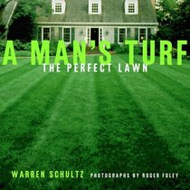 A Man's Turf : The Perfect Lawn
