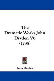 The Dramatic Works John Dryden V6 (1735)
