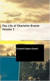 The Life of Charlotte Bront� Volume 1