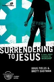Surrendering to Jesus, Participant's Guide: 6 Small Group Sessions on Worship (Experiencing Christ Together Student Edition)