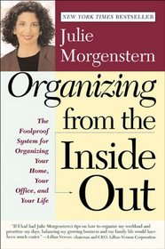 Organizing from the Inside Out: The Foolproof System of Organizing Your Home, Your Office and Your Life