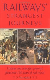 Railways' Strangest Journeys: Curious and colourful journeys from over 150 years of rail travel (Strangest)