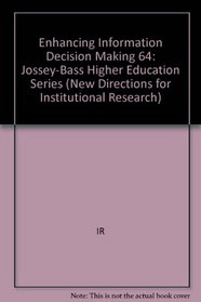 Enhancing Information Use in Decision Making (New Directions for Institutional Research)