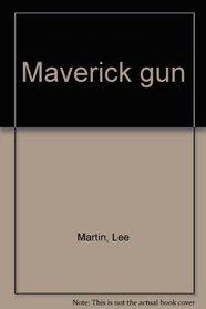 Maverick gun