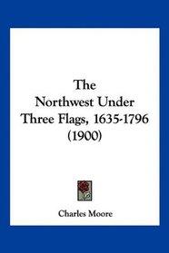 The Northwest Under Three Flags, 1635-1796 (1900)
