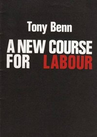 New Course for Labour (Pamphlet series - Institute for Workers' Control)