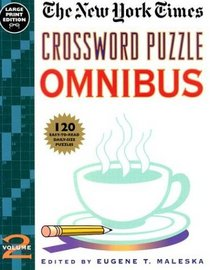 New York Times Crossword Puzzle Omnibus, Volume 2 : 120 Easy-to-Read Daily Size Puzzles (Large Print Edition) (NY Times)