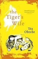 THE TIGER S WIFE (ORANGE PRIZE DE FICCION 2011)