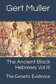 The Ancient Black Hebrews Vol III: The Genetic Evidence