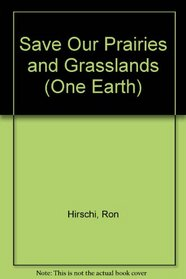 SAVE OUR PRAIRIES AND GRASSLANDS (Hirschi, Ron. One Earth.)