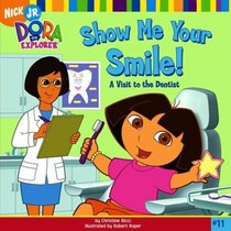 Show Me Your Smile! : A Visit to the Dentist (Dora the Explorer)
