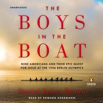 The Boys in the Boat: Nine Americans and Their Epic Quest for Gold at the 1936 Berlin Olympics (Audio CD) (Unabridged)