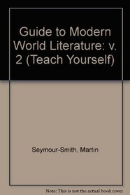 Guide to Modern World Literature: v. 2 (Teach Yourself)