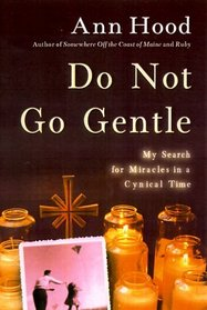 Do Not Go Gentle : My Search for Miracles in a Cynical Time