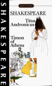 The Tragedy of Titus Andronicus: The Life of Timon of Athens With New Dramatic Criticism and an Updated Bibliography (Shakespeare, William, Works.)