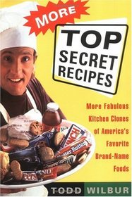 More Top Secret Recipes : More Fabulous Kitchen Clones of America's Favorite Brand-Name Foods