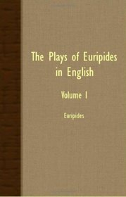 The Plays of Euripides in English - Volume I
