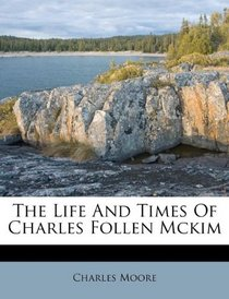 The Life And Times Of Charles Follen Mckim